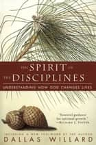 The Spirit of the Disciplines - Understanding How God Changes Lives ebook by Dallas Willard