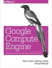Google Compute Engine ebook by Marc Cohen,Kathryn Hurley,Paul Newson