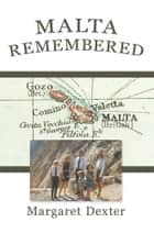 Malta Remembered ebook by Margaret Dexter