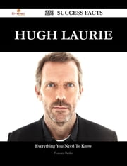 Hugh Laurie 230 Success Facts - Everything you need to know about Hugh Laurie ebook by Florence Becker