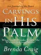 Carvings in His Palm ebook by Brenda Craig