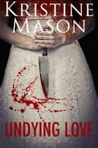 Undying Love ebook by Kristine Mason