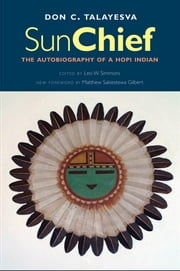 Sun Chief - The Autobiography of a Hopi Indian, Second Edition ebook by Don C. Talayesva,Leo W. Simmons,Prof. Matthew Sakiestewa Gilbert,Robert V. Hine