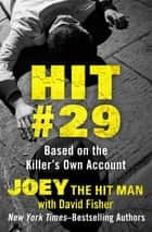Hit #29 - Based on the Killer's Own Account ebook by Joey the Hit Man, David Fisher