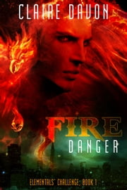 Fire Danger - Elementals' Challenge, #1 ebook by Claire Davon
