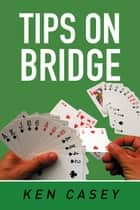 Tips on Bridge ebook by Ken Casey