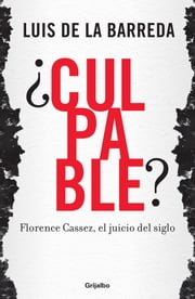 ¿Culpable? Florence Cassez, el juicio del siglo ebook by Luis de la Barreda