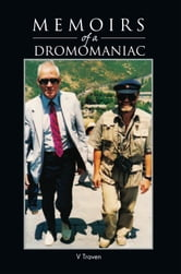 Memoirs of a Dromomaniac - A Randy Romo from One Side of the Earth to the Other ebook by V Traven