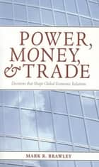 Power, Money, and Trade ebook by Mark R. Brawley