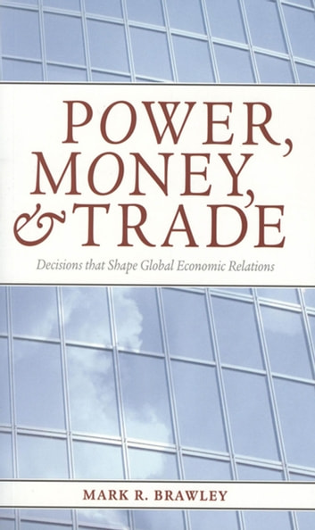 Power Money Decisions that Shape Global Economic Relations and Trade