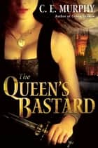 The Queen's Bastard ebook by C. E. Murphy