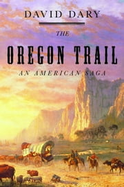 The Oregon Trail - An American Saga ebook by David Dary