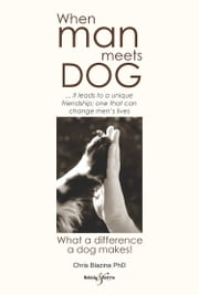 When man meets dog - What a difference a dog makes ebook by Chris Blazina
