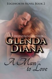 A Man To Love (Edgeworth Novel Book 2) ebook by Glenda Diana