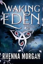 Waking Eden - The Eden Series, #3 ebook by Rhenna Morgan