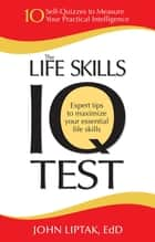The Life Skills IQ Test ebook by John Liptak