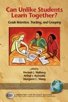 Can Unlike Students Learn Together? ebook by Herbert J. Walberg,Arthur J. Reynolds,Margaret C. Wang