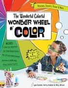 The Wonderful Colorful Wonder Wheel of Color - Activities, Stickers, Poster & More Fixed Format ebook by Lynn Koolish, Kerry Graham, Mary Wruck
