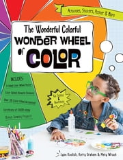 The Wonderful Colorful Wonder Wheel of Color - Activities, Stickers, Poster & More Fixed Format ebook by Lynn Koolish,Kerry Graham,Mary Wruck