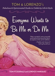 Everyone Wants to Be Me or Do Me - Tom and Lorenzo's Fabulous and Opinionated Guide to Celebrity Life and Style ebook by Tom Fitzgerald,Lorenzo Marquez