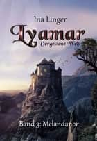 Lyamar - Vergessene Welt - Band 3 - Melandanor ebook by Ina Linger