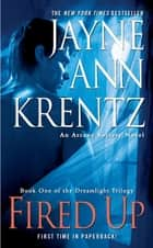 Fired Up ebook by Jayne Ann Krentz
