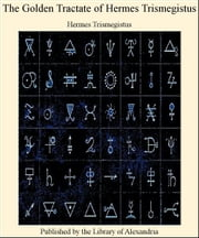 The Golden Tractate of Hermes Trismegistus ebook by Hermes Trismegistus