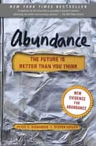 Abundance - The Future Is Better Than You Think ebook by Peter H. Diamandis, Steven Kotler