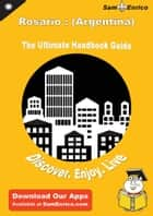 Ultimate Handbook Guide to Rosario : (Argentina) Travel Guide ebook by Christian Neal