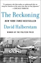 The Reckoning - Ford, Nissan, and the Decline of American Industry ebook by David Halberstam