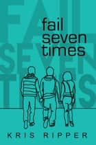 Fail Seven Times ebook by Kris Ripper