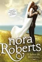 O Sabor do Momento ebook by Nora Roberts