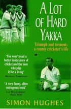 A Lot of Hard Yakka ebook by Simon Hughes