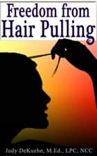 Freedom from Hair Pulling ebook by Judy DeKuehn