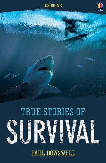 True Stories of Survival: Usborne True Stories ebook by Paul Dowswell