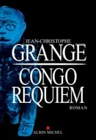 Congo Requiem eBook by Jean-Christophe Grangé