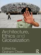 Architecture, Ethics and Globalization ebook by Graham Owen