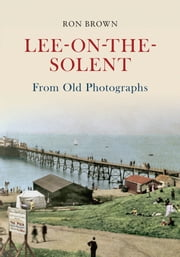 Lee-On-The-Solent From Old Photographs ebook by Ron Brown
