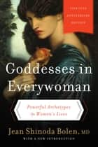 Goddesses in Everywoman - A New Psychology of Women ebook by Jean Shinoda Bolen M.D.