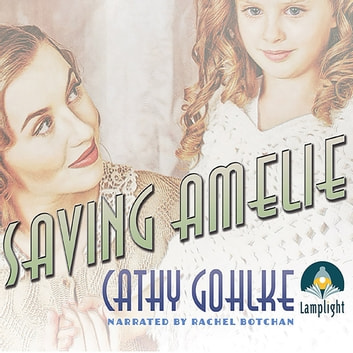 Saving Amelie audiobook by Cathy Gohlke