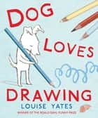 Dog Loves Drawing ebook by Louise Yates