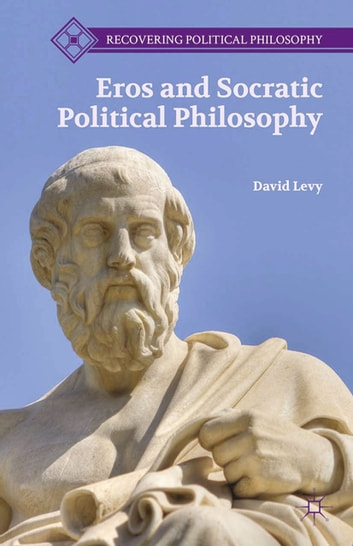 Eros and Socratic Political Philosophy ebook by D. Levy