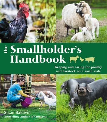 The Smallholder's Handbook: Keeping & caring for poultry & livestock on a small scale ebook by Suzie Baldwin