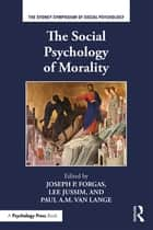 The Social Psychology of Morality ebook by Joseph P. Forgas,Lee Jussim,Paul A.M. Van Lange