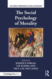 The Social Psychology of Morality ebook by Joseph P. Forgas, Lee Jussim, Paul A.M. Van Lange