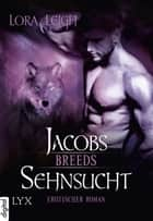 Breeds - Jacobs Sehnsucht ebook by Lora Leigh, Silvia Gleißner