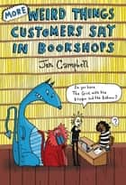 More Weird Things Customers Say in Bookshops ebook by Jen Campbell
