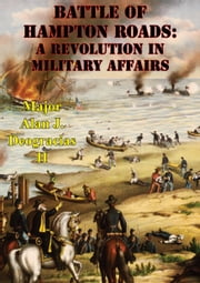 Battle Of Hampton Roads: A Revolution In Military Affairs ebook by Major Alan J. Deogracias II