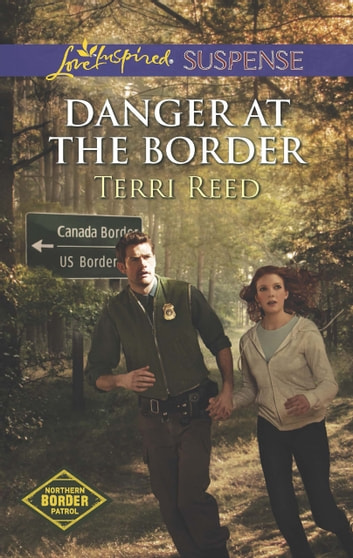 Danger at the Border (Mills & Boon Love Inspired Suspense) (Northern Border Patrol, Book 1) eBook by Terri Reed