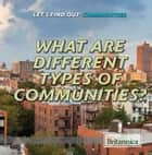 What Are Different Types of Communities? ebook by Josie Keogh, Bernadette Davis